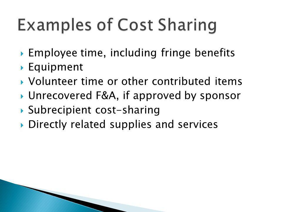 Employee time, including fringe benefits Equipment Volunteer time or other contributed items Unrecovered F&A, if approved by sponsor Subrecipient cost-sharing Directly related supplies and services