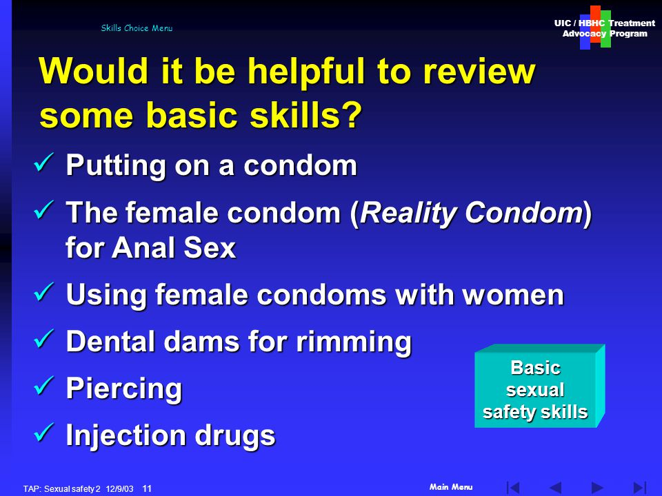 Main Menu UIC / HBHC Treatment Advocacy Program TAP: Sexual safety 2 12/9/03 11 Skills Choice Menu Would it be helpful to review some basic skills.