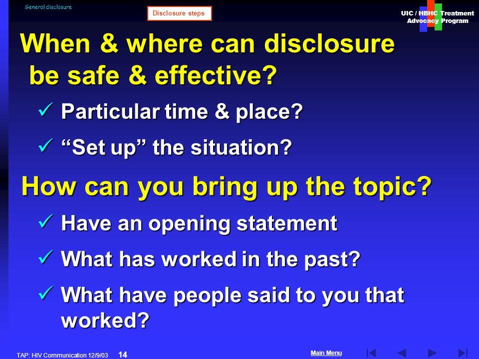UIC / HBHC Treatment Advocacy Program Main Menu TAP: HIV Communication 12/9/03 14 General disclosure Particular time & place? Particular time & place?