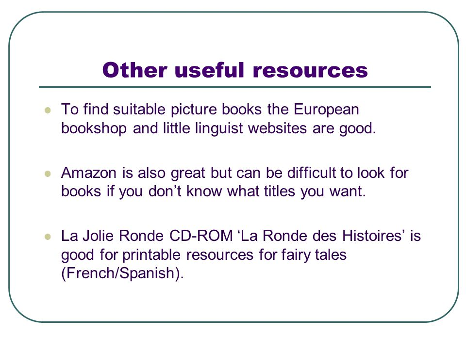 Other useful resources To find suitable picture books the European bookshop and little linguist websites are good.