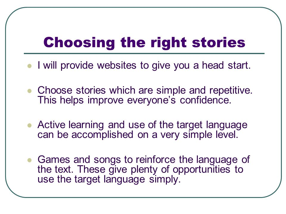 Choosing the right stories I will provide websites to give you a head start.