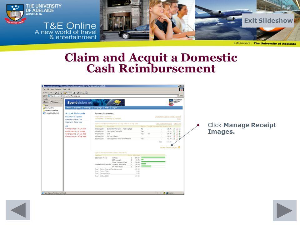 Click Manage Receipt Images. Claim and Acquit a Domestic Cash Reimbursement Exit Slideshow