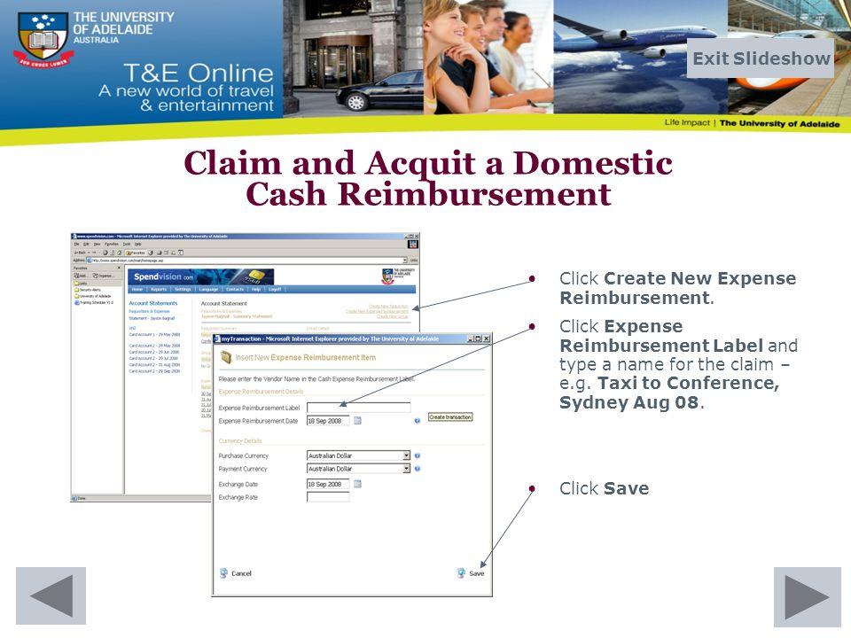 Click Create New Expense Reimbursement. Click Expense Reimbursement Label and type a name for the claim – e.g. Taxi to Conference, Sydney Aug 08. Clic