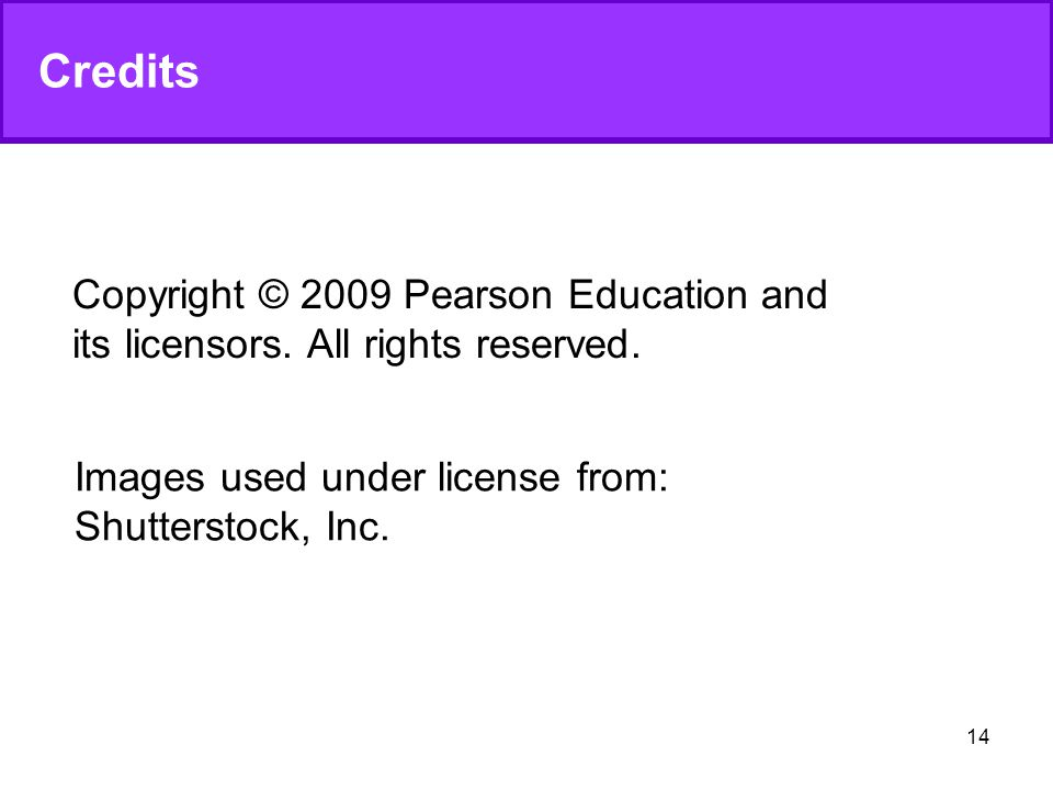 14 Credits Images used under license from: Shutterstock, Inc. Copyright © 2009 Pearson Education and its licensors. All rights reserved.