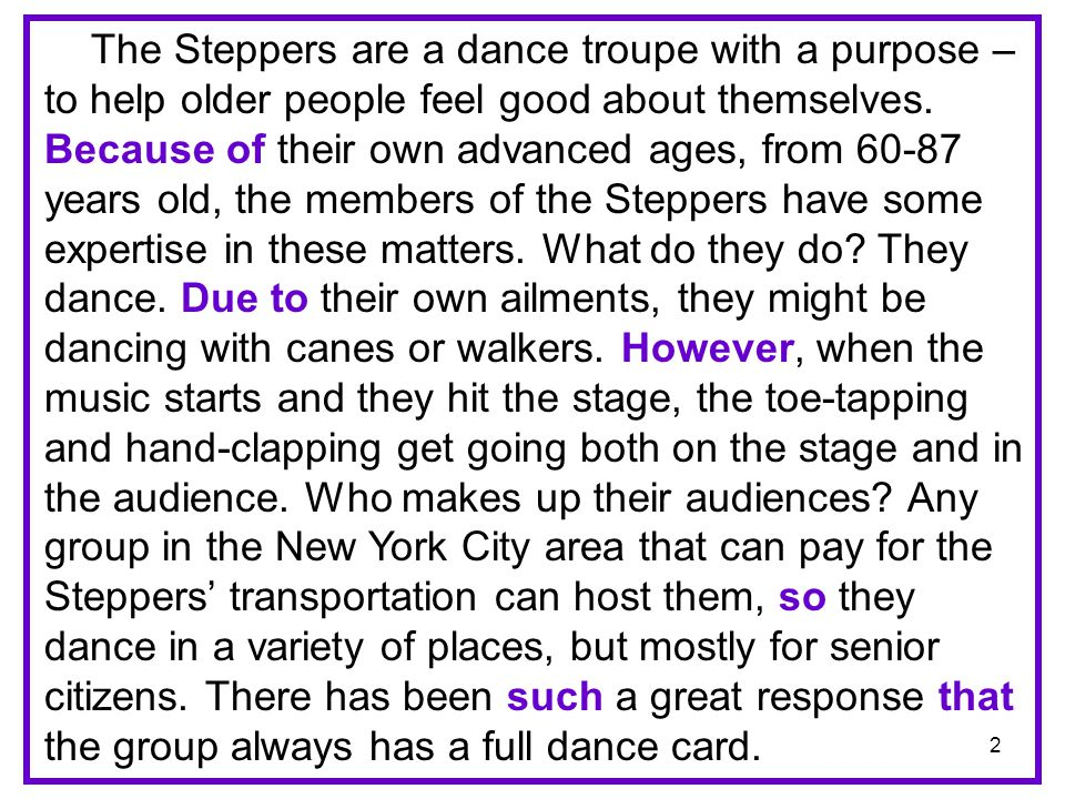 2 The Steppers are a dance troupe with a purpose – to help older people feel good about themselves. Because of their own advanced ages, from 60-87 yea
