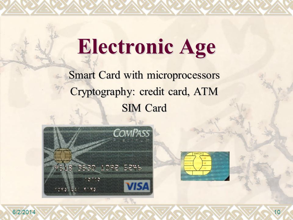 Electronic Age Smart Card with microprocessors Cryptography: credit card, ATM SIM Card 6/2/201410