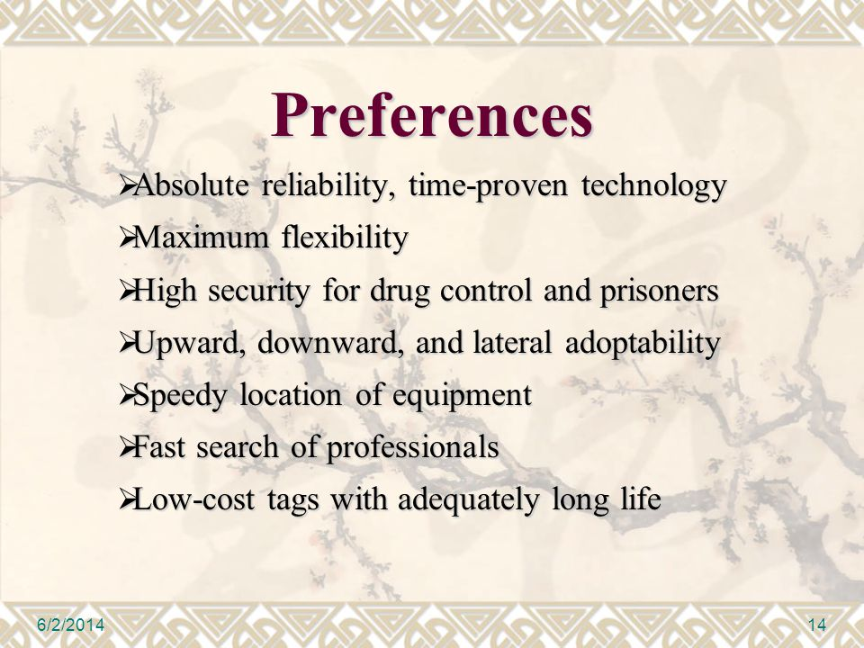 Preferences Absolute reliability, time-proven technology Absolute reliability, time-proven technology Maximum flexibility Maximum flexibility High security for drug control and prisoners High security for drug control and prisoners Upward, downward, and lateral adoptability Upward, downward, and lateral adoptability Speedy location of equipment Speedy location of equipment Fast search of professionals Fast search of professionals Low-cost tags with adequately long life Low-cost tags with adequately long life 6/2/201414