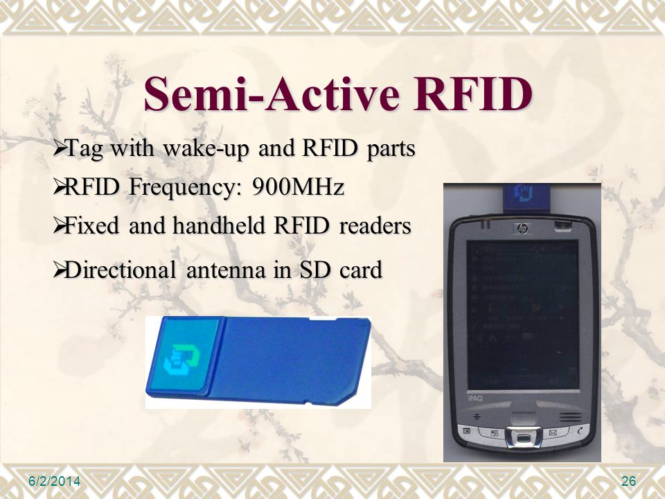 Semi-Active RFID Tag with wake-up and RFID parts Tag with wake-up and RFID parts RFID Frequency: 900MHz RFID Frequency: 900MHz Fixed and handheld RFID readers Fixed and handheld RFID readers 6/2/201426 Directional antenna in SD card Directional antenna in SD card