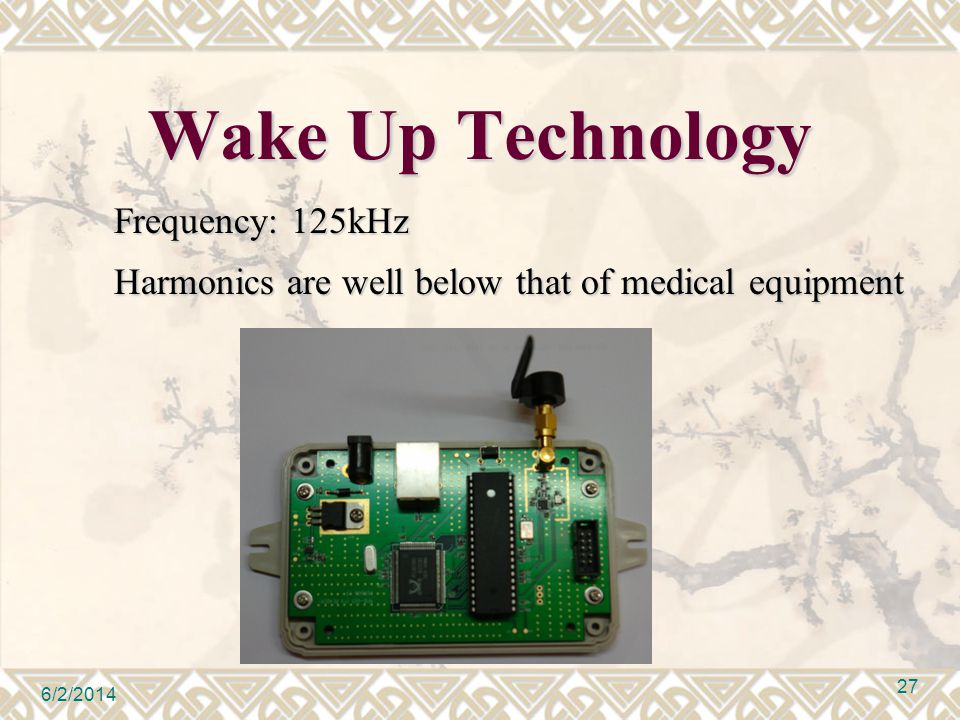 Wake Up Technology Frequency: 125kHz Harmonics are well below that of medical equipment 6/2/2014 27