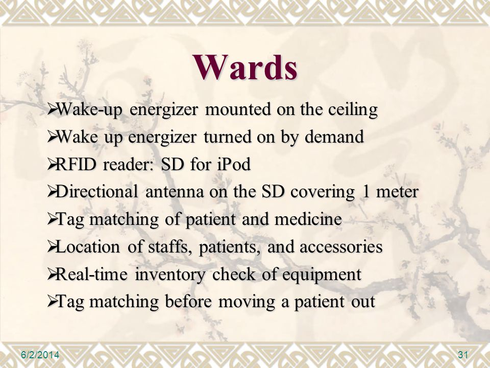 Wards Wake-up energizer mounted on the ceiling Wake-up energizer mounted on the ceiling Wake up energizer turned on by demand Wake up energizer turned on by demand RFID reader: SD for iPod RFID reader: SD for iPod Directional antenna on the SD covering 1 meter Directional antenna on the SD covering 1 meter Tag matching of patient and medicine Tag matching of patient and medicine Location of staffs, patients, and accessories Location of staffs, patients, and accessories Real-time inventory check of equipment Real-time inventory check of equipment Tag matching before moving a patient out Tag matching before moving a patient out 6/2/201431