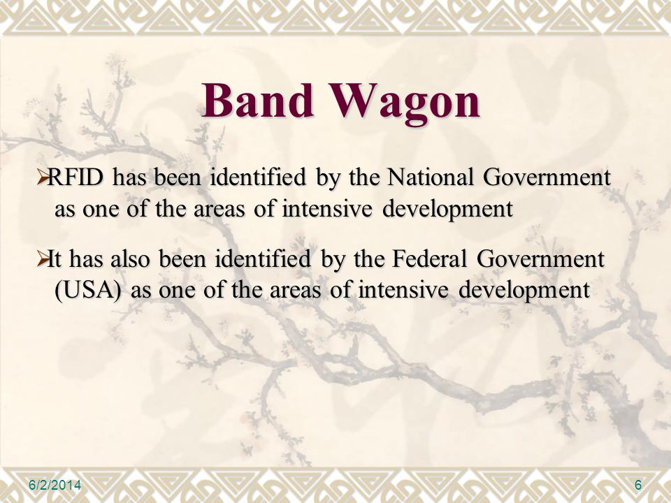 Band Wagon RFID has been identified by the National Government as one of the areas of intensive development RFID has been identified by the National Government as one of the areas of intensive development It has also been identified by the Federal Government (USA) as one of the areas of intensive development It has also been identified by the Federal Government (USA) as one of the areas of intensive development 6/2/20146