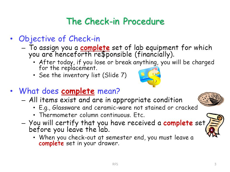 The Check-in Procedure Objective of Check-in – To assign you a complete set of lab equipment for which you are henceforth re$ponsible (financially). A