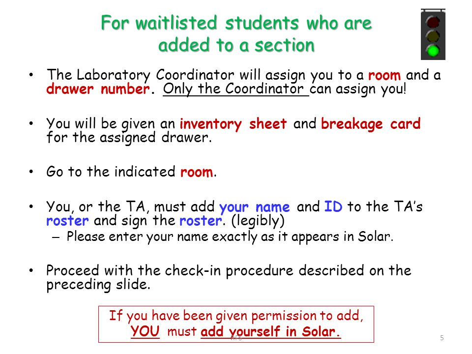 For waitlisted students who are added to a section The Laboratory Coordinator will assign you to a room and a drawer number. Only the Coordinator can