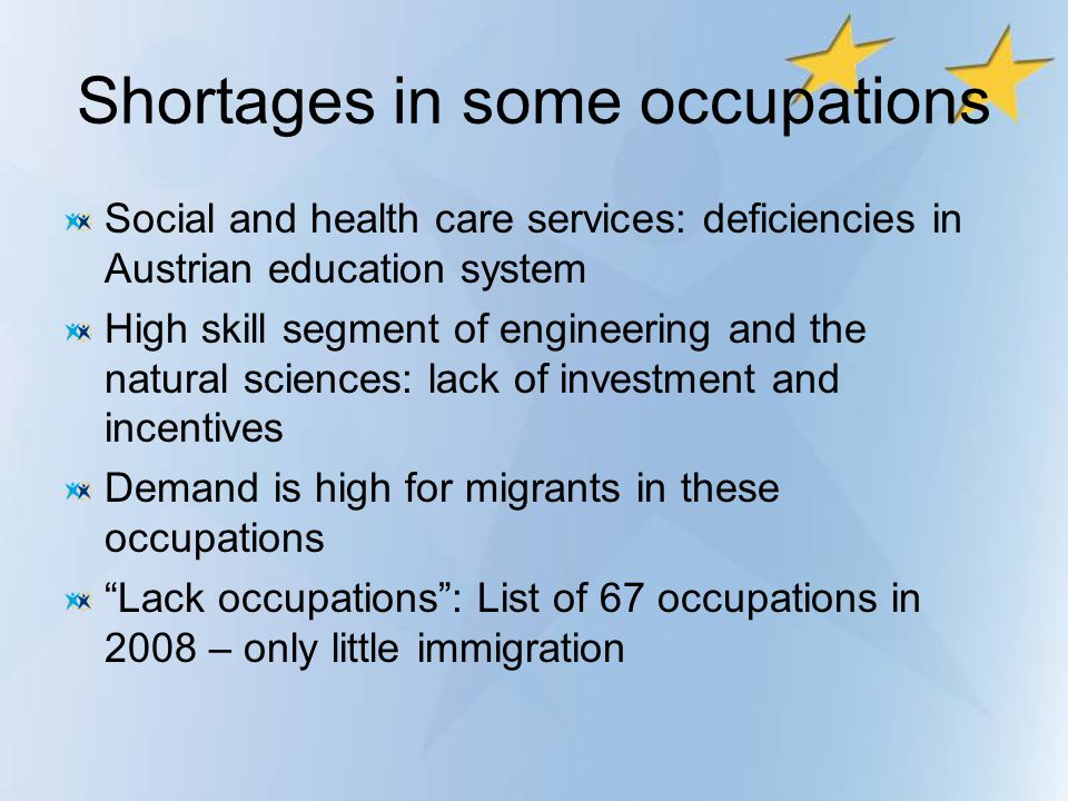 Shortages in some occupations Social and health care services: deficiencies in Austrian education system High skill segment of engineering and the nat