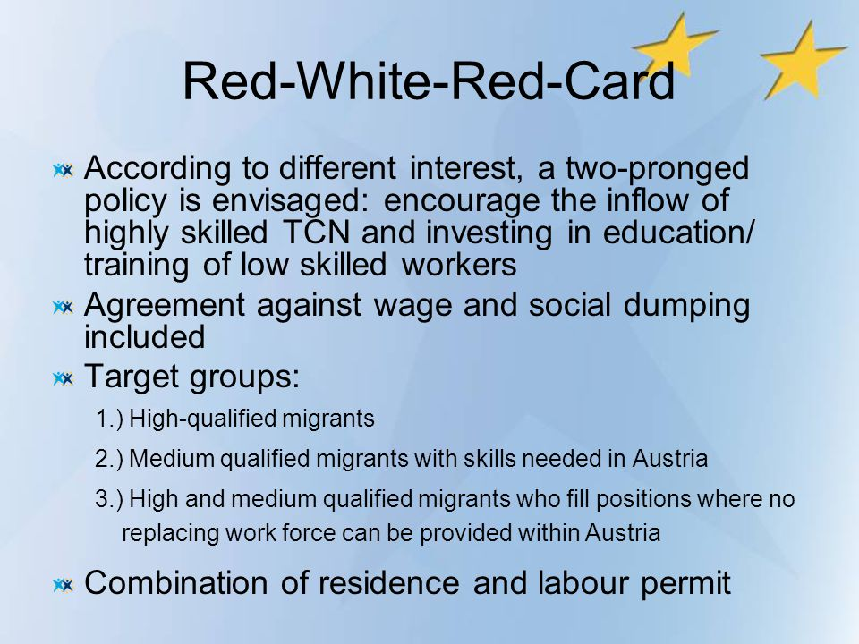 Red-White-Red-Card According to different interest, a two-pronged policy is envisaged: encourage the inflow of highly skilled TCN and investing in edu