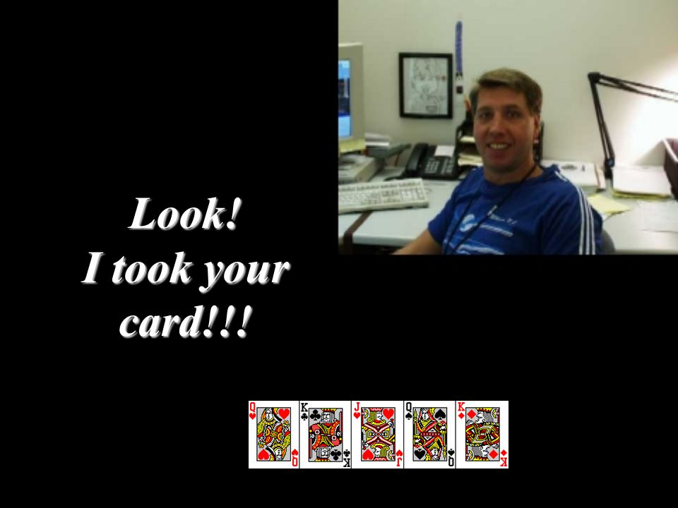 Look! I took your card!!!