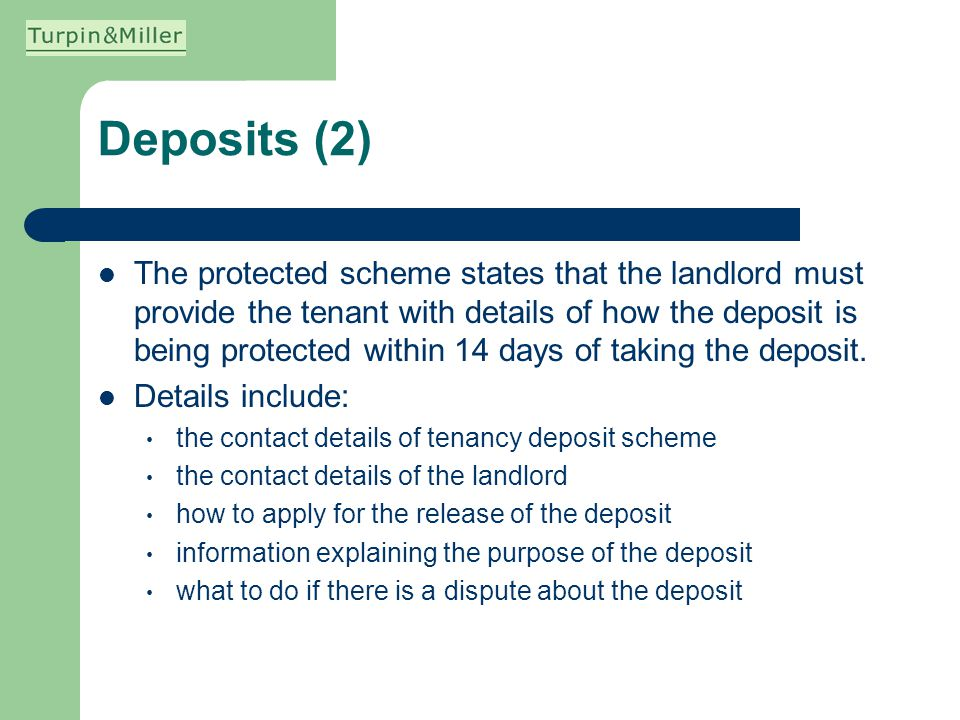 Deposits (2) The protected scheme states that the landlord must provide the tenant with details of how the deposit is being protected within 14 days o