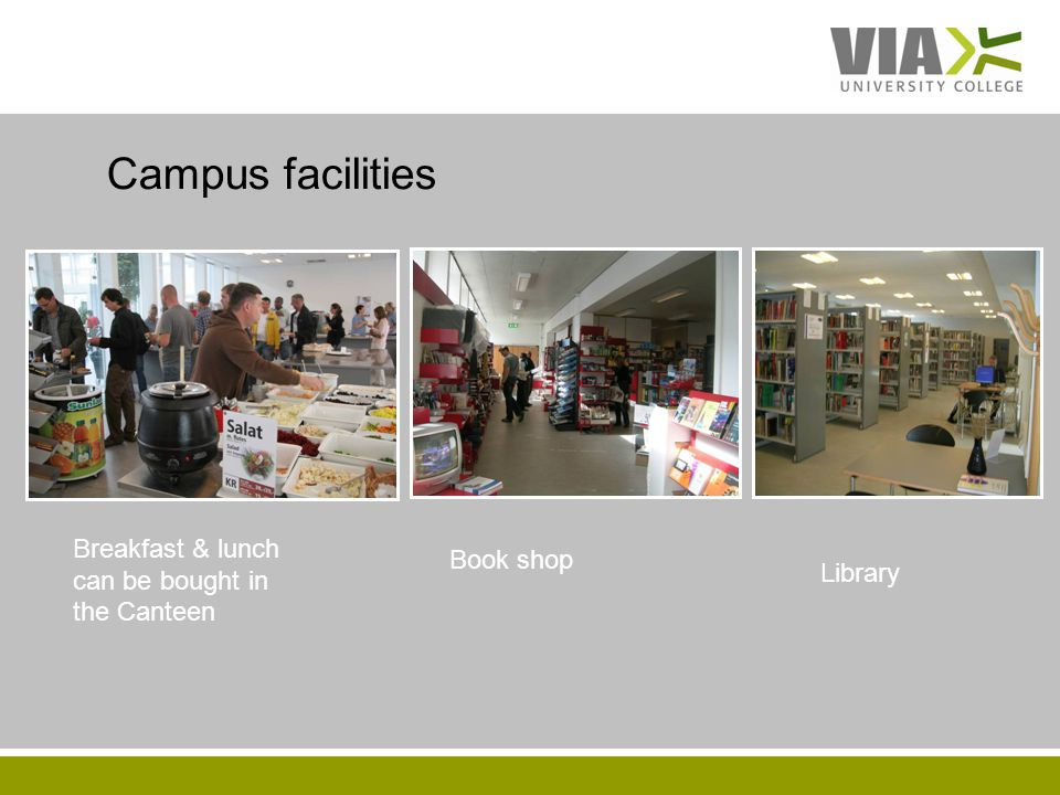 VIAUC.DK Library Book shop Breakfast & lunch can be bought in the Canteen Campus facilities