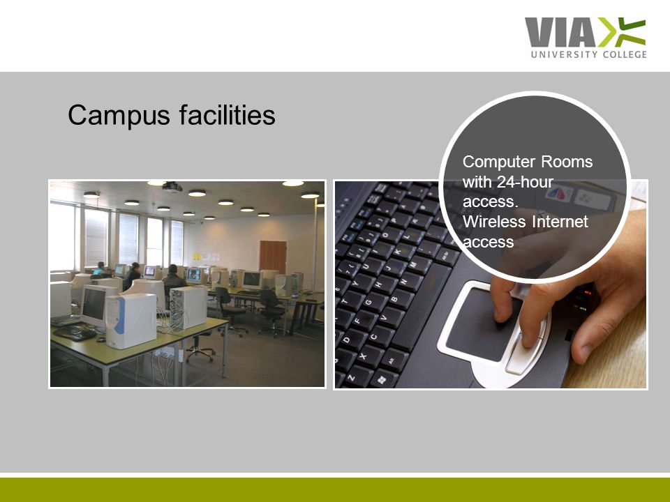 VIAUC.DK Campus facilities Computer Rooms with 24-hour access. Wireless Internet access