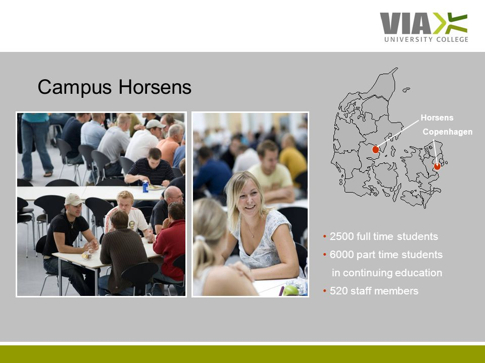VIAUC.DK Horsens 2500 full time students 6000 part time students in continuing education 520 staff members Copenhagen Campus Horsens
