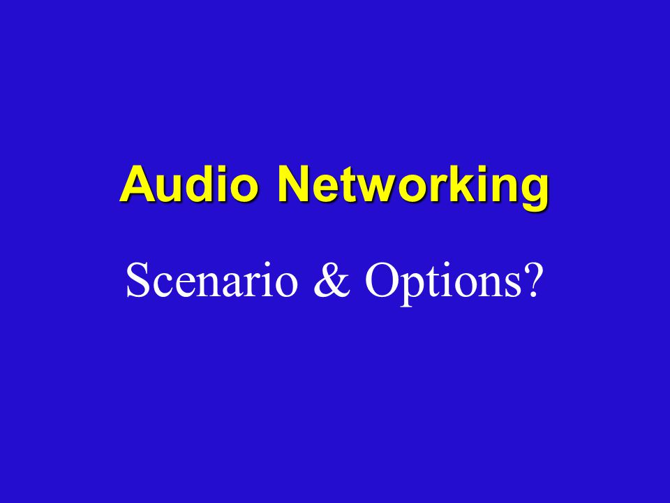 Scenario & Options Audio Networking