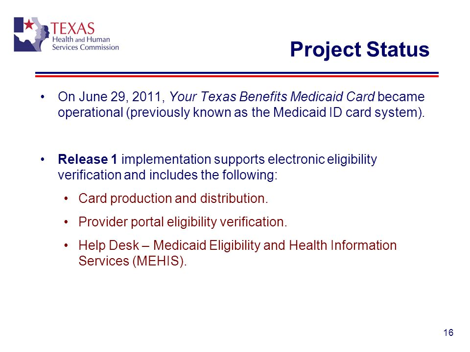 Project Status On June 29, 2011, Your Texas Benefits Medicaid Card became operational (previously known as the Medicaid ID card system). Release 1 imp