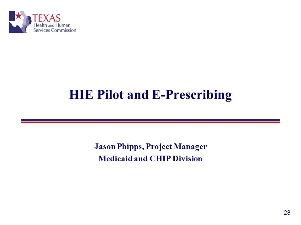HIE Pilot and E-Prescribing Jason Phipps, Project Manager Medicaid and CHIP Division 28