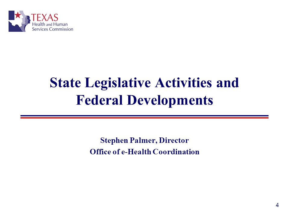 State Legislative Activities and Federal Developments Stephen Palmer, Director Office of e-Health Coordination 4