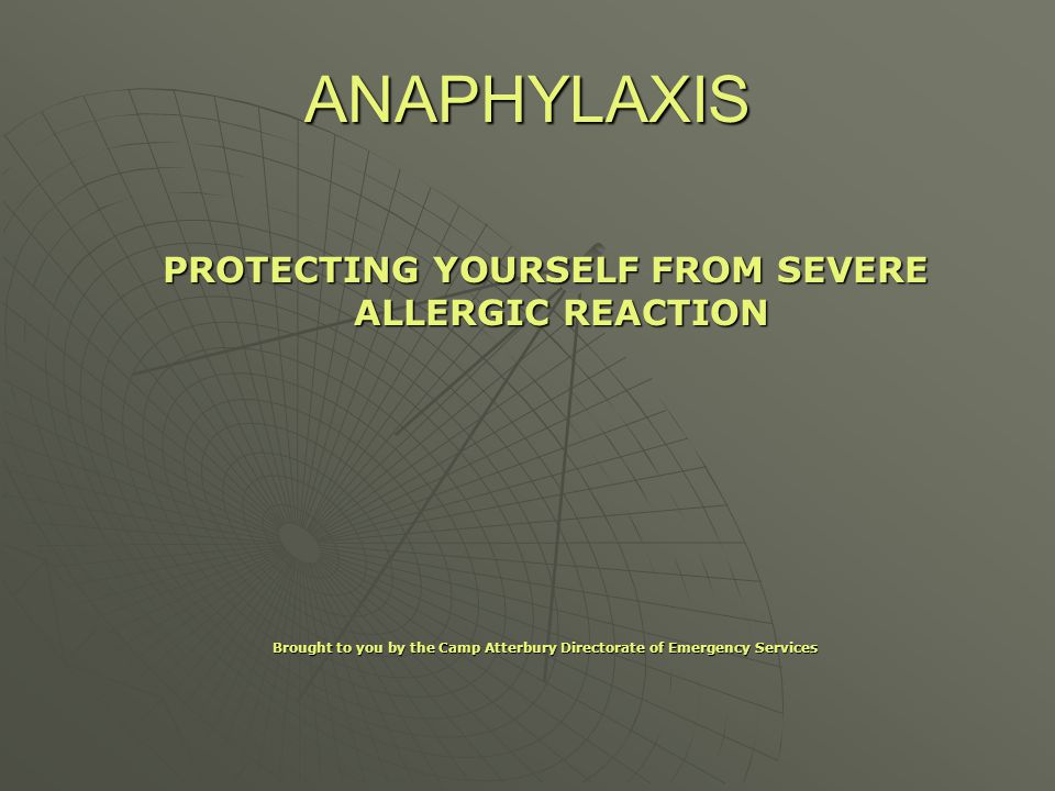ANAPHYLAXIS PROTECTING YOURSELF FROM SEVERE ALLERGIC REACTION Brought to you by the Camp Atterbury Directorate of Emergency Services