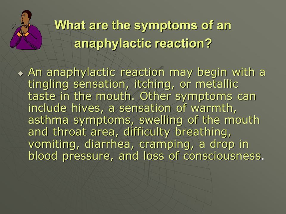 What are the symptoms of an anaphylactic reaction? An anaphylactic reaction may begin with a tingling sensation, itching, or metallic taste in the mou