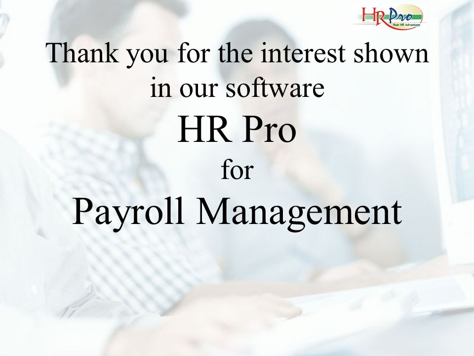Thank you for the interest shown in our software HR Pro for Payroll Management