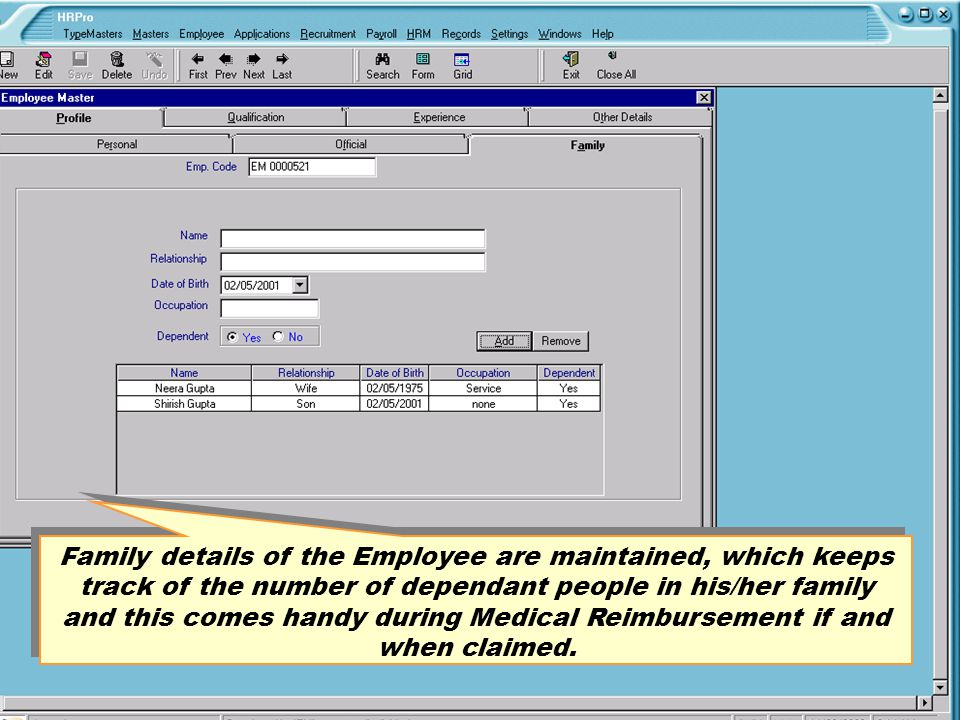 Family details of the Employee are maintained, which keeps track of the number of dependant people in his/her family and this comes handy during Medic