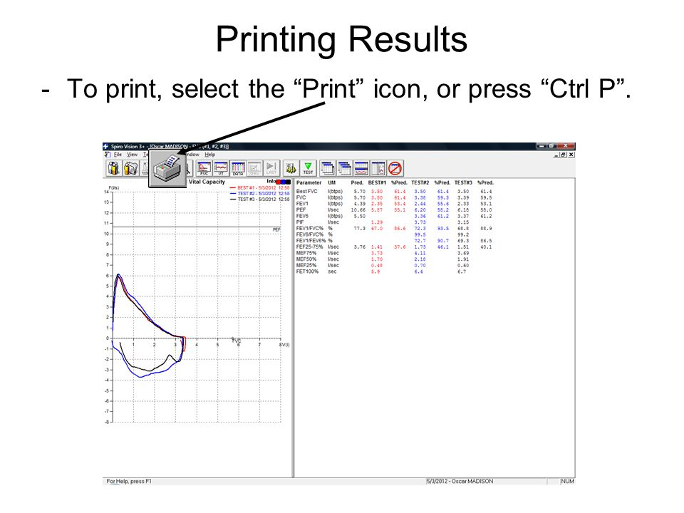 Printing Results -To print, select the Print icon, or press Ctrl P.
