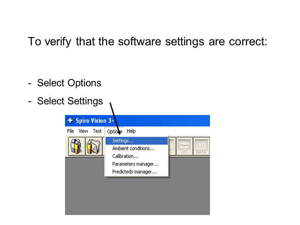 To verify that the software settings are correct: - Select Options - Select Settings