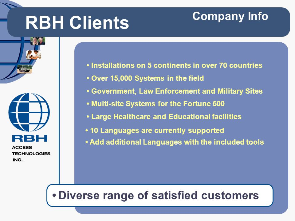 Diverse range of satisfied customers RBH Clients Company Info Installations on 5 continents in over 70 countries Add additional Languages with the inc