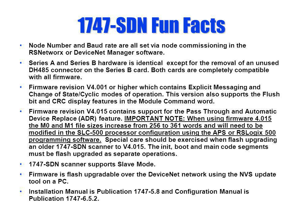 1747-SDN Fun Facts Node Number and Baud rate are all set via node commissioning in the RSNetworx or DeviceNet Manager software. Series A and Series B