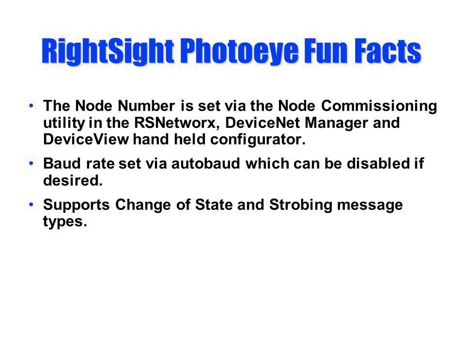 RightSight Photoeye Fun Facts The Node Number is set via the Node Commissioning utility in the RSNetworx, DeviceNet Manager and DeviceView hand held c