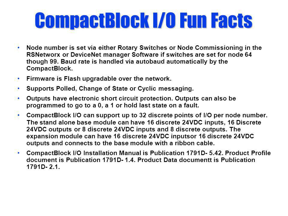 CompactBlock I/O Fun Facts Node number is set via either Rotary Switches or Node Commissioning in the RSNetworx or DeviceNet manager Software if switc