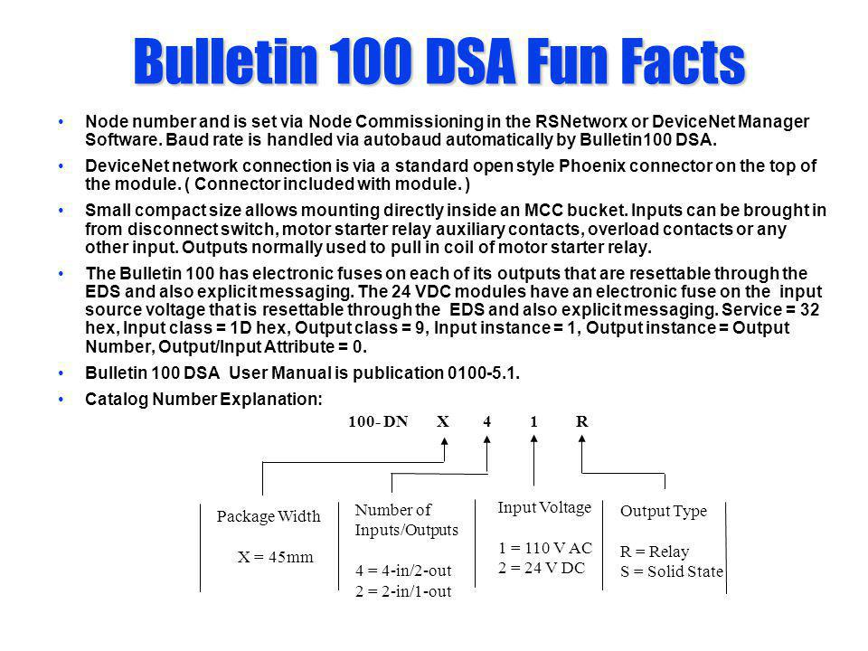 Bulletin 100 DSA Fun Facts Node number and is set via Node Commissioning in the RSNetworx or DeviceNet Manager Software. Baud rate is handled via auto