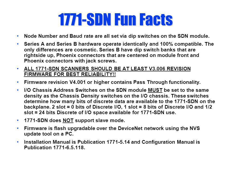 1771-SDN Fun Facts Node Number and Baud rate are all set via dip switches on the SDN module. Series A and Series B hardware operate identically and 10