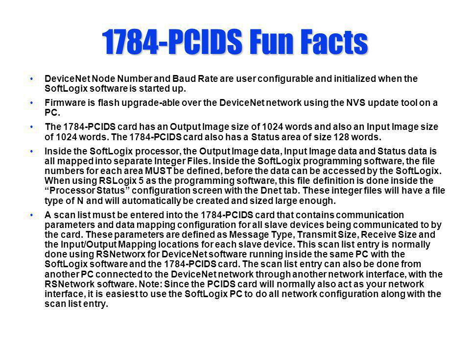 1784-PCIDS Fun Facts DeviceNet Node Number and Baud Rate are user configurable and initialized when the SoftLogix software is started up. Firmware is