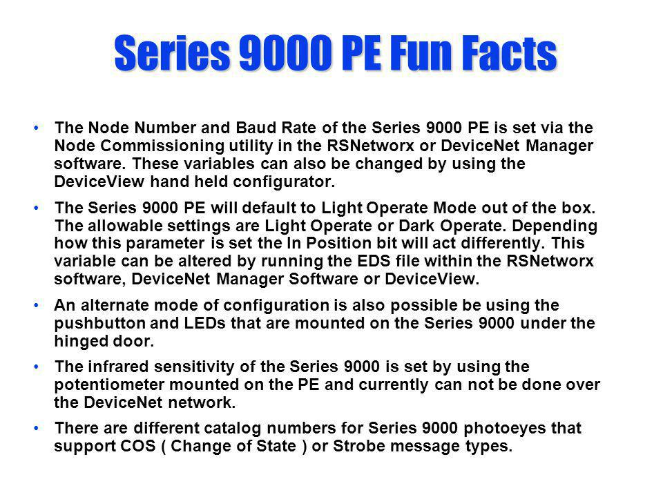 Series 9000 PE Fun Facts The Node Number and Baud Rate of the Series 9000 PE is set via the Node Commissioning utility in the RSNetworx or DeviceNet M