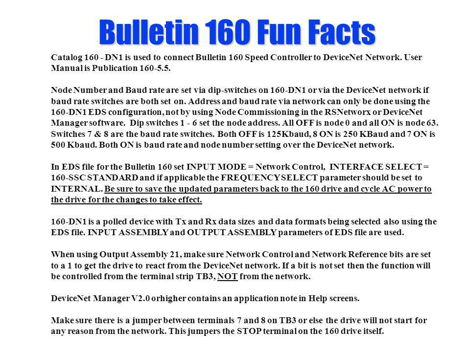 Bulletin 160 Fun Facts Catalog 160 - DN1 is used to connect Bulletin 160 Speed Controller to DeviceNet Network. User Manual is Publication 160-5.5. No