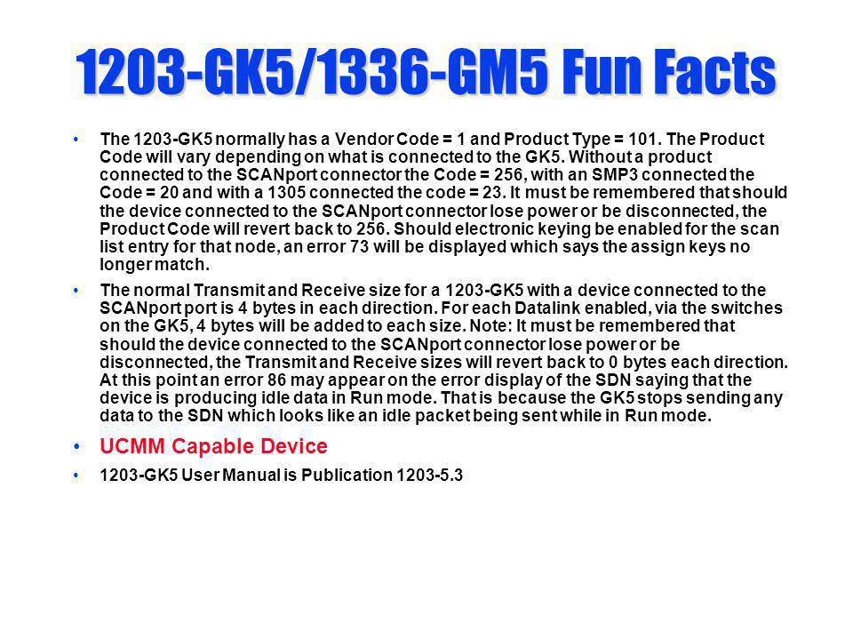 1203-GK5/1336-GM5 Fun Facts The 1203-GK5 normally has a Vendor Code = 1 and Product Type = 101. The Product Code will vary depending on what is connec