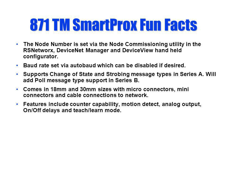 871 TM SmartProx Fun Facts The Node Number is set via the Node Commissioning utility in the RSNetworx, DeviceNet Manager and DeviceView hand held conf