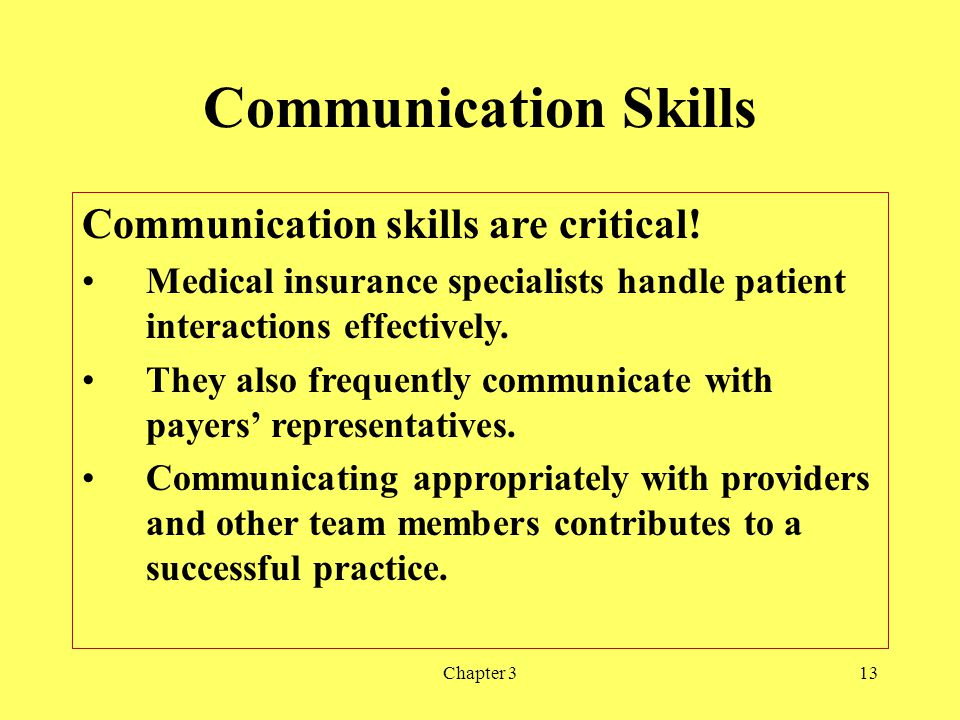 Chapter 313 Communication Skills Communication skills are critical! Medical insurance specialists handle patient interactions effectively. They also f