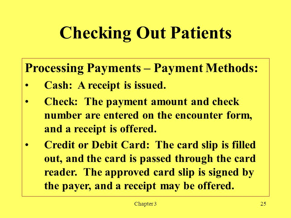 Chapter 325 Checking Out Patients Processing Payments – Payment Methods: Cash: A receipt is issued. Check: The payment amount and check number are ent