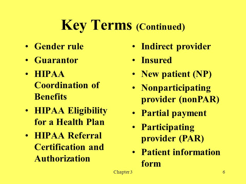 Chapter 36 Key Terms (Continued) Gender rule Guarantor HIPAA Coordination of Benefits HIPAA Eligibility for a Health Plan HIPAA Referral Certification
