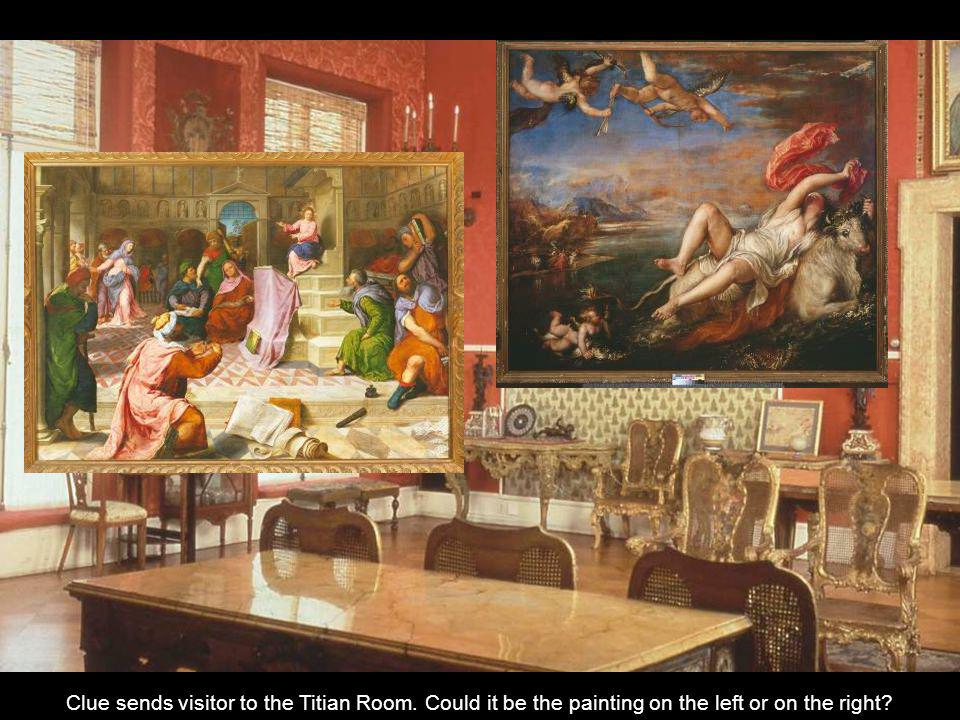 Clue sends visitor to the Titian Room. Could it be the painting on the left or on the right?