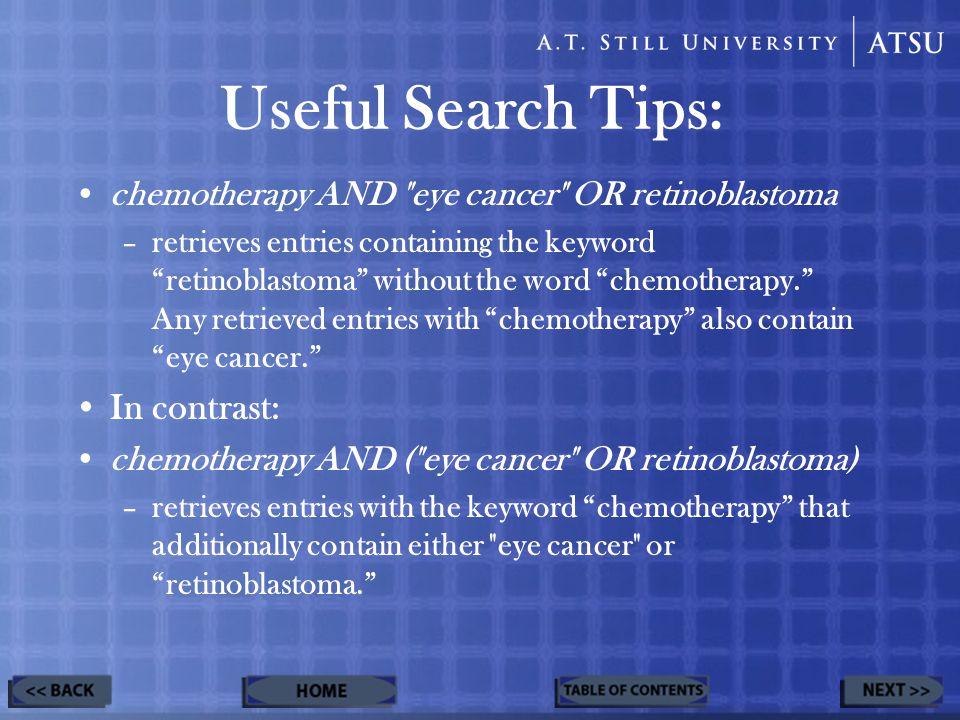 chemotherapy AND eye cancer OR retinoblastoma –retrieves entries containing the keyword retinoblastoma without the word chemotherapy.
